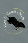How to Catch a Mole : And Find Yourself in Nature - Book