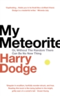 My Meteorite : Or, Without The Random There Can Be No New Thing - Book