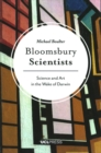 Bloomsbury Scientists : Science and Art in the Wake of Darwin - Book