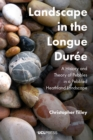 Landscape in the Longue Duree : A History and Theory of Pebbles in a Pebbled Heathland Landscape - eBook