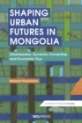 Shaping Urban Futures in Mongolia : Ulaanbaatar, Dynamic Ownership and Economic Flux - eBook