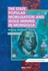The State, Popular Mobilisation and Gold Mining in Mongolia : Shaping Neoliberal Policies - eBook