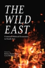 The Wild East : Criminal Political Economies in South Asia - eBook