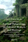 Critical Perspectives on Cultural Memory and Heritage : Construction, Transformation and Destruction - eBook