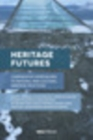 Heritage Futures : Comparative Approaches to Natural and Cultural Heritage Practices - eBook