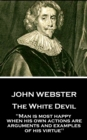 "The White Devil : ""Man is most happy, when his own actions are arguments and examples of his virtue"" - eBook"