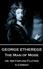 The Man of Mode : or, Sir Fopling Flutter. A Comedy - eBook