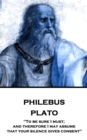 "Philebus : ""To be sure I must; and therefore I may assume that your silence gives consent"" - eBook"