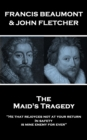 "The Maids Tragedy : ""He that rejoyces not at your return In safety, is mine enemy for ever"" - eBook"