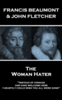 "The Woman Hater : ""Instead of homage, and kind welcome here, I heartily could wish you all were gone"" - eBook"