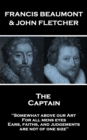 "The Captain : ""Somewhat above our Art; For all mens eyes, Ears, faiths, and judgements, are not of one size"" - eBook"