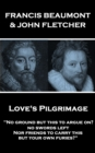 "Love's Pilgrimage : ""No ground but this to argue on? no swords left Nor friends to carry this, but your own furies?"" - eBook"