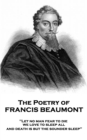 "The Poetry of Francis Beaumont : ""Let no man fear to die, we love to sleep all, and death is but the sounder sleep"" - eBook"