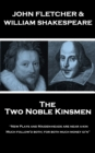 "The Two Noble Kinsmen : ""New Plays and Maiden-heads are near a-kin, Much follow'd both; for both much money gi'n"" - eBook"