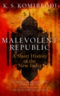Malevolent Republic : A Short History of the New India - Book