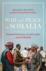 War and Peace in Somalia : National Grievances, Local Conflict and Al-Shabaab - Book