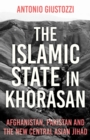 The Islamic State in Khorasan : Afghanistan, Pakistan and the  New Central Asian Jihad - eBook