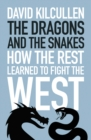 The Dragons and the Snakes : How the Rest Learned to Fight the West - Book