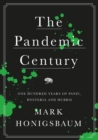 The Pandemic Century : One Hundred Years of Panic, Hysteria and Hubris - Book