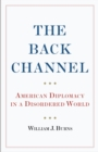 The Back Channel : American Diplomacy in a Disordered World - Book