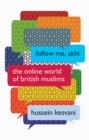 Follow Me, Akhi : The Online World of British Muslims - Book