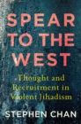 Spear to the West : Thought and Recruitment in Violent Jihadism - Book
