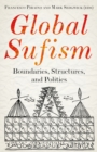 Global Sufism : Boundaries, Structures and Politics - Book