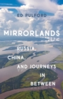 Mirrorlands : Russia, China, and Journeys in Between - Book
