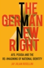 The German New Right : AFD, PEGIDA and the Re-imagining of National Identity - Book