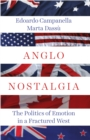 Anglo Nostalgia : The Politics of Emotion in a Fractured West - Book