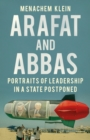 Arafat and Abbas : Portraits of Leadership in a State Postponed - Book