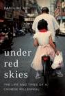 Under Red Skies : The Life and Times of a Chinese Millennial - Book