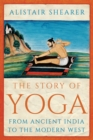 The Story of Yoga : From Ancient India to the Modern West - Book