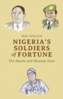 Nigeria's Soldiers of Fortune : The Abacha and Obasanjo Years - Book