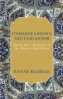 Understanding 'Sectarianism' : Sunni-Shi'a Relations in the Modern Arab World - Book