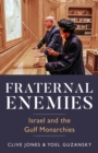Fraternal Enemies : Israel and the Gulf Monarchies - Book