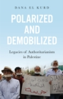 Polarized and Demobilized : Legacies of Authoritarianism in Palestine - Book