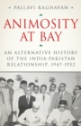 Animosity at Bay : An Alternative History of the India-Pakistan Relationship, 1947-1952 - Book