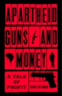 Apartheid Guns and Money : A Tale of Profit - eBook