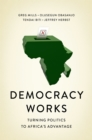Democracy Works : Re-Wiring Politics to Africa's Advantage - eBook