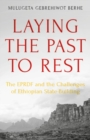 Laying the Past to Rest : The EPRDF and the Challenges of Ethiopian State-Building - Book