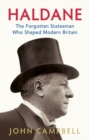 Haldane : The Forgotten Statesman Who Shaped Modern Britain - Book
