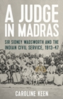 A Judge in Madras : Sir Sidney Wadsworth and the Indian Civil Service, 1913-47 - Book