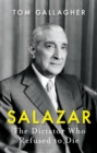 Salazar : The Dictator Who Refused to Die - Book