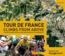 Tour de France - Climbs from Above : 20 Hors Categorie Ascents in High-Definition Satellite Photography - Book