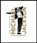 The Complete Michael Jackson : The Man, the Music, the Moves, the Magic - Book