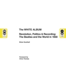 The White Album : Revolution, Politics & Recording - The Beatles and the World in 1968 - Book