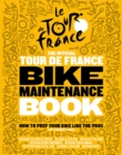 The Official Tour de France Bike Maintenance Book : How To Prep Your Bike Like The Pros - Book