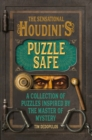 The Sensational Houdini's Puzzle Safe : A Collection of Puzzles Inspired by the Master of Mystery - Book