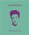 The Little Book of Elvis Presley : Inspirational quotes from the King of Rock 'n' Roll - Book